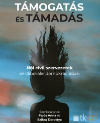 Fejős Anna – Szikra Dorottya (szerk.) (2020) Támogatás és támadás - Női civil szervezetek az illiberális demokráciában