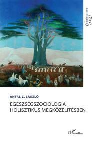 Antal Z. László (2020) Egészségszociológia holisztikus megközelítésben.