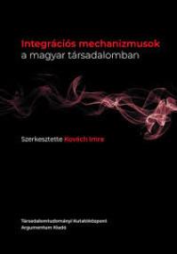 Kovách Imre (szerk.) (2020): Integrációs mechanizmusok a magyar társadalomban