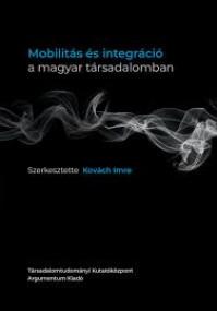 Kovách Imre (szerk.) (2020): Mobilitás és integráció a magyar társadalomban
